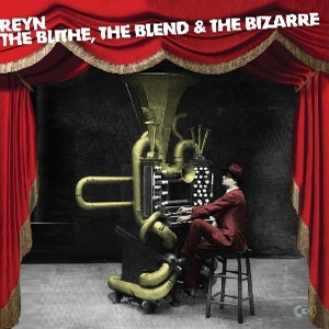 Reyn Ouwehand - The Blithe, the Blend, the Bizarre